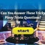 Can You Answer These Tricky Pinoy Trivia Questions?